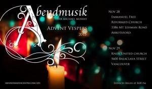 Abendmusik Vesper Choir - Advent 2015 @ Knox United Church | Vancouver | British Columbia | Canada